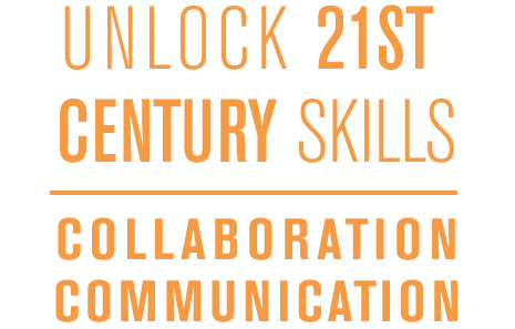 Unlock 21st century skills: collaboration, communication
