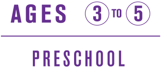 Ages 3 to 5, Preschool